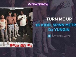 2k Kidd, Spinn Metro & D3 Yungin - Turn Me Up Mp3 Download