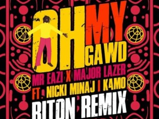 Major Lazer & Mr Eazi - Oh My Gawd [Riton Remix] ft. K4mo & Nicki Minaj Mp3 Download