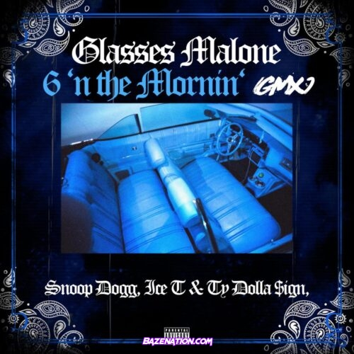 Glasses Malone - 6 'N The Mornin' (feat. Snoop Dogg, Ice T & Ty Dolla $ign) Mp3 Download