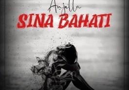 AUDIO Anjella – Sina Bahati MP3 DOWNLOAD