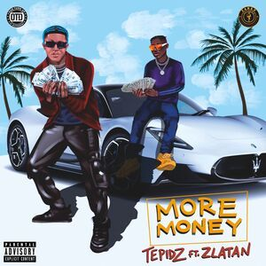 Tepidz Ft. Zlatan – More Money