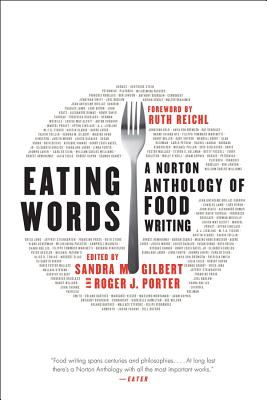 Eating Words: A Norton Anthology of Food Writing by