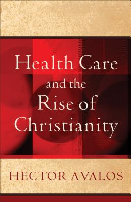 Health Care and the Rise of Christianity book by Hector ...