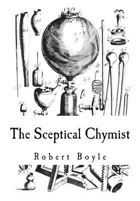 The Sceptical Chymist: Chymico-Physical Doubts & Paradoxes