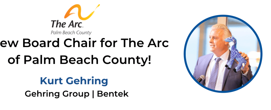 Kurt Gehring, New Board Chair for The Arc of Palm Beach County!