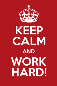 Keep calm and work hard.