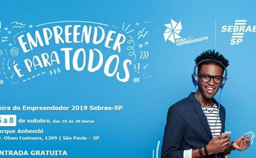 """COMEÇAM NESTA SEGUNDA-FEIRA AS INSCRIÇÕES PARA A """"FEIRA DO EMPREENDEDOR 2019"""", DO SEBRAE-SP, QUE ACONTECERÁ EM SÃO PAULO"""