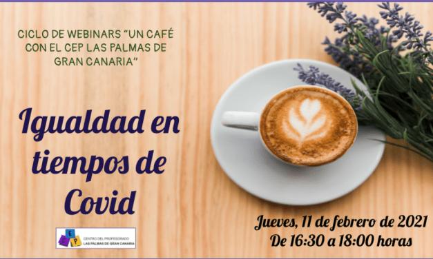 IGUALDAD REAL EN TIEMPOS DE COVID. tercera «webinar» de «un café con el cep las palmas»