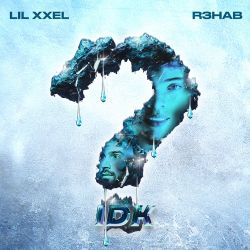 Lil Xxel & R3HAB - IDK (Imperfect) - Single [iTunes Plus AAC M4A]