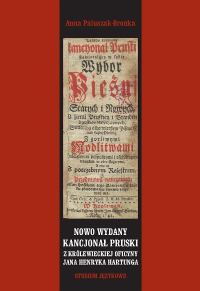 Nowo wydany kancjonał pruski z królewieckiej oficyny Jana Henryka Hartunga. Studium językowe