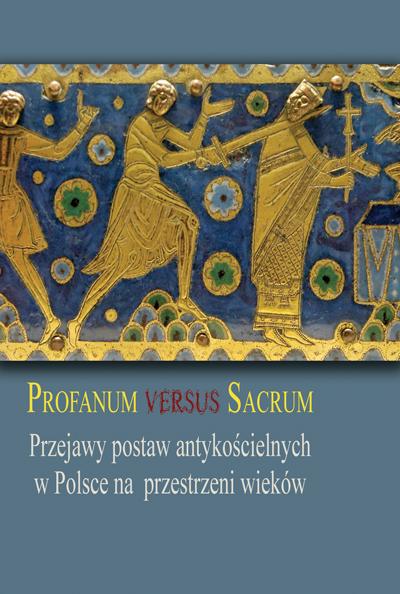 Profanum versus sacrum. Przejawy postaw antykościelnych w Polsce na przestrzeni wieków