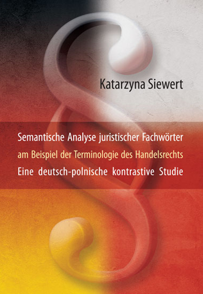 Semantische Analyse juristischer Fachwörter am Beispiel der Terminologie des Handelsrechts Eine deutsch-polnische kontrastive Studie
