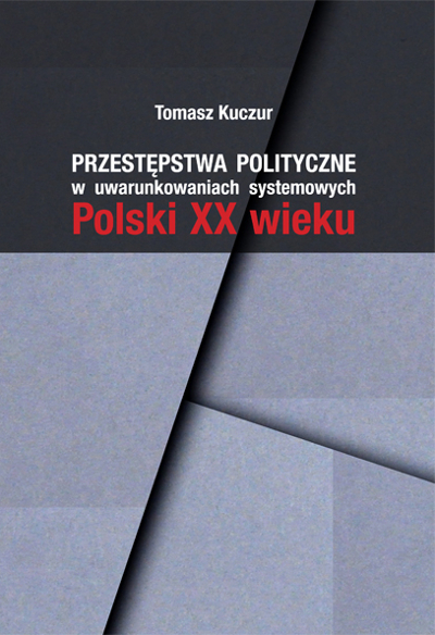 Przestępstwa polityczne w uwarunkowaniach systemowych Polski XX wieku