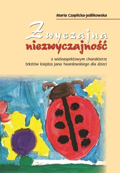 Zwyczajna niezwyczajność o wieloaspektowym charakterze tekstów księdza Jana Twardowskiego dla dzieci