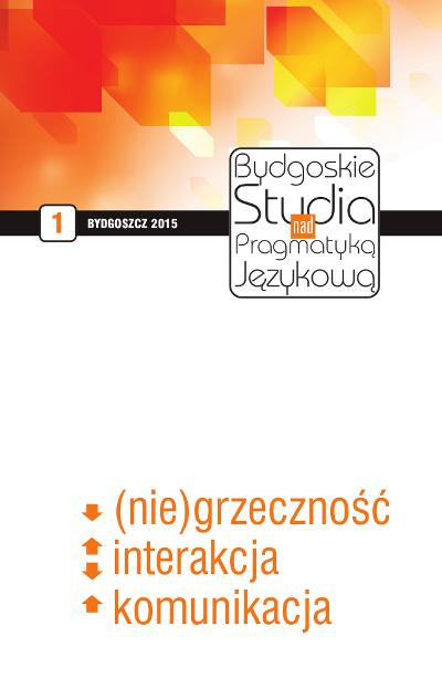 Bydgoskie Studia nad Pragmatyką Językową 2015 nr 1. (Nie)grzeczność, interakcja, komunikacja.
