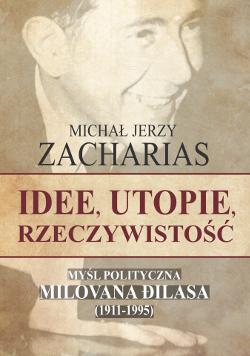 Idee, utopie, rzeczywistość. Myśl polityczna Milovana Dilasa (1911-1995)