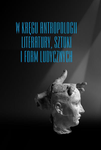 W kręgu antropologii, literatury, sztuki i form ludycznych