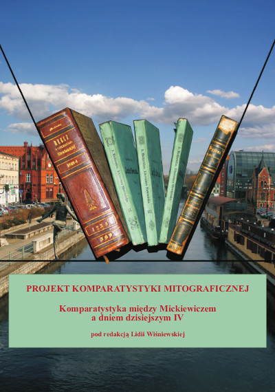 Projekt komparatystyki mitograficznej. Komparatystyka między Mickiewiczem a dniem dzisiejszym IV