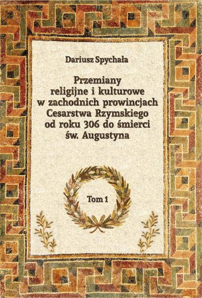 Przemiany religijne i kulturowe w zachodnich prowincjach Cesarstwa Rzymskiego od roku 306 do śmierci św. Augustyna, tom 1