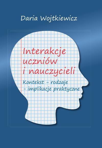 Interakcje uczniów i nauczycieli. Kontekst – rodzaje – implikacje praktyczne