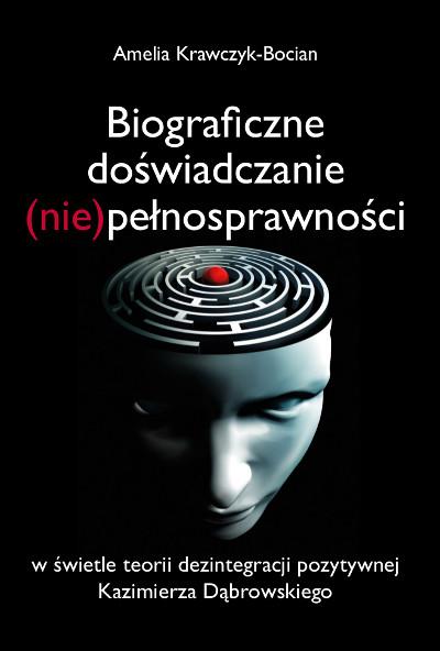 Biograficzne doświadczenia (nie)pełnosprawności w świetle teorii dezintegracji pozytywnej Kazimierza Dąbrowskiego