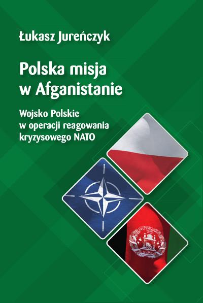 Polska misja w Afganistanie. Wojsko Polskie w operacji reagowania kryzysowego NATO