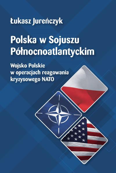 Polska w Sojuszu Północnoatlantyckim.  Wojsko Polskie w operacjach reagowania kryzysowego NATO