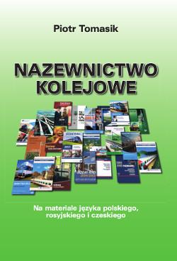 Nazewnictwo kolejowe. Na materiale języka polskiego, rosyjskiego i czeskiego