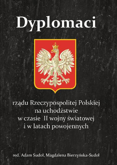 Dyplomaci rządu Rzeczypospolitej Polskiej na uchodźstwie w czasie II wojny światowej i w latach powojennych
