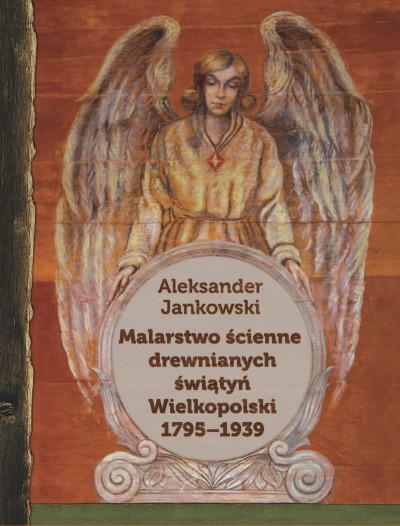 Malarstwo ścienne drewnianych świątyń Wielkopolski 1795-1939