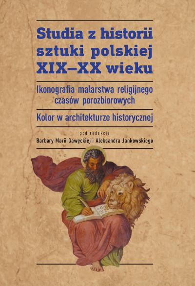 Studia z historii sztuki polskiej XIX-XX wieku. Ikonografia malarstwa religijnego czasów porozbiorowych. Kolor w architekturze historycznej