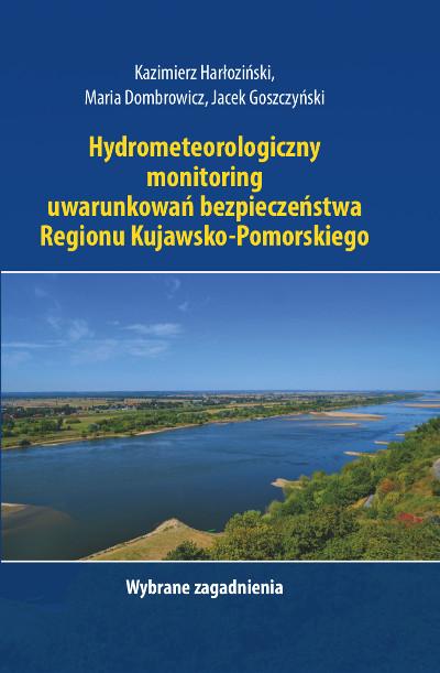 Hydrometeorologiczny monitoring uwarunkowań bezpieczeństwa Regionu Kujawsko-Pomorskiego. Wybrane zagadnienia