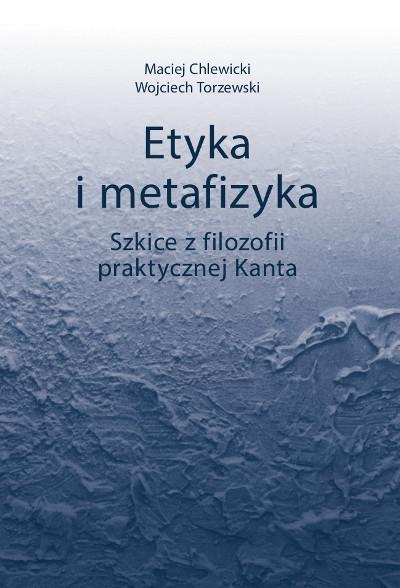 Etyka i metafizyka. Szkice z filozofii praktycznej Kanta