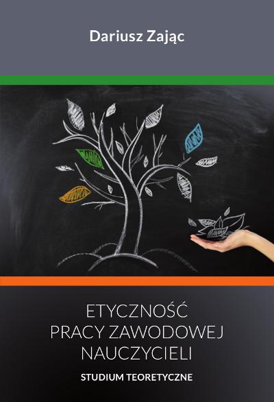 Etyczność pracy zawodowej nauczycieli. Studium teoretyczne