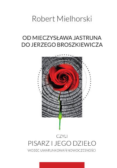 Od Mieczysława Jastruna do Jerzego Broszkiewicza czyli pisarz i jego dzieło wobec uwarunkowań nowoczesności
