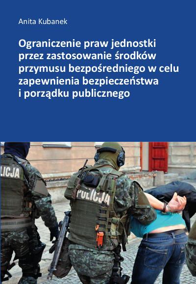 Ograniczenie praw jednostki przez zastosowanie środków przymusu bezpośredniego w celu zapewnienia bezpieczeństwa  i porządku publicznego