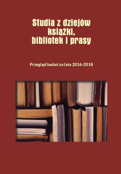 Studia z dziejów książki, bibliotek i prasy Przegląd badań za lata 2016–2018