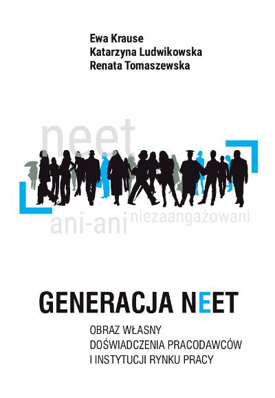 Generacja NEET. Obraz własny. Doświadczenia pracodawców i instytucji rynku pracy