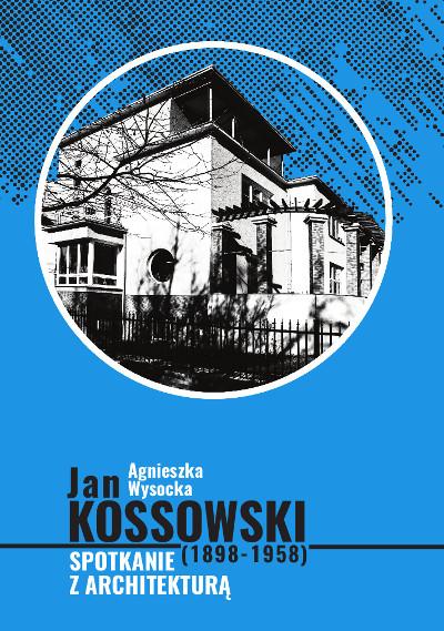 Jan Kossowski (1898-1958). Spotkanie z architekturą