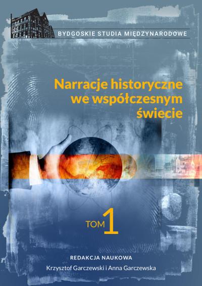 Narracje historyczne we współczesnym świecie, tom 1. Bydgoskie Studia Międzynarodowe
