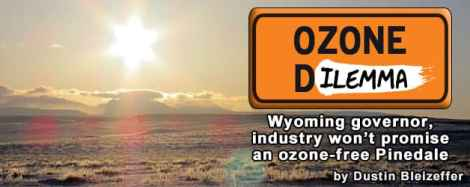 Ozone Dilemma: Wyoming governor, industry won't promise an ozone-free Pinedale