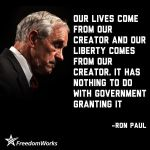Our Lives Come From Our Creator and our liberty comes from our creator. It has nothing to do with government