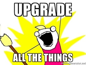 Upgrade All The Things