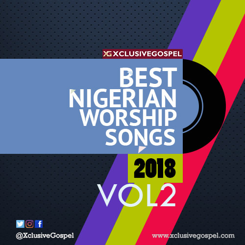 2018 Best Nigerian Worship Songs Vol2