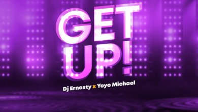 Photo of DJ Ernesty – Get Up (Featuring Yoyo Michael) is a Bang