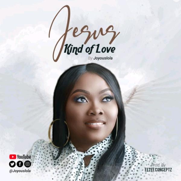 Joyouslola - Jesus Kind Of Love