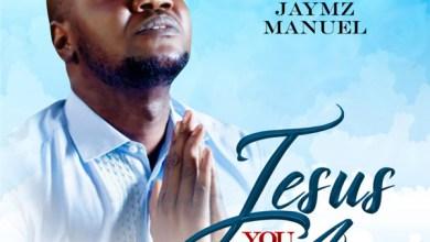 Photo of JAYMZ MANUEL – JESUS YOU ARE | @JAYMZMANUEL