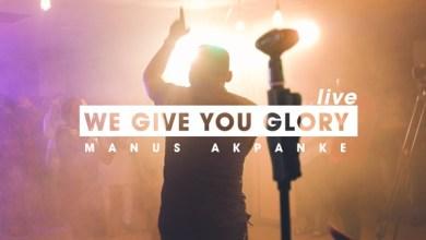 Photo of Manus Akpanke – We Give you Glory (LIVE)