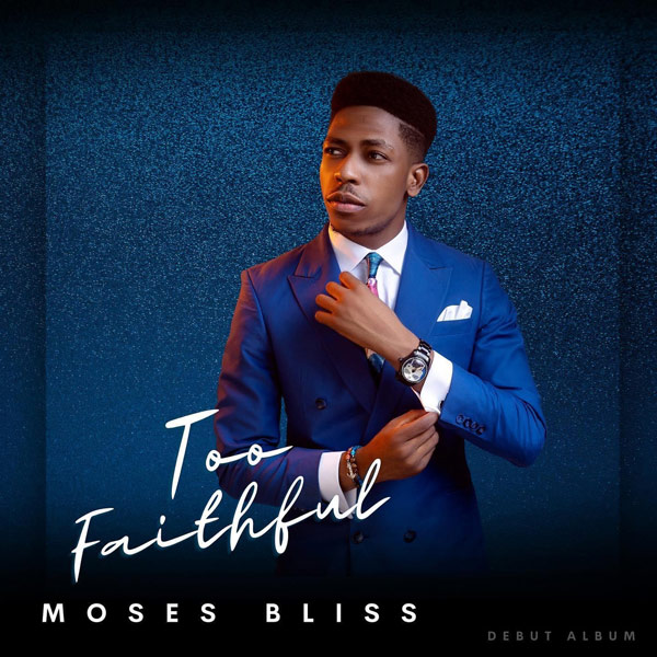 Moses Bliss - Too Faithful [Album]
