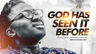 Photo of Goodness Ibeh – God Has Seen It Before [Audio | Video | Album]